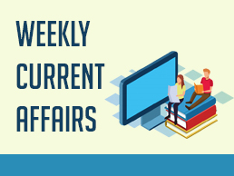 Weekly Current Affairs 09-12-2019 to 15-12-2019