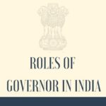What are the roles of Governor in India? Appointment, Role, Powers
